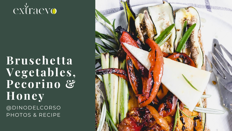 Bruschetta &…grilled vegetables, Pecorino and Honey