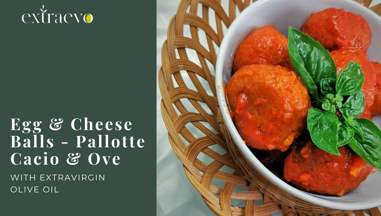 Pallotte Cacio e Ove: Egg & Cheese balls recipe with Extra Virgin Olive Oil