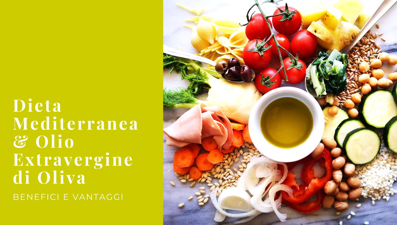 Dieta Mediterranea e Olio Extravergine di Oliva: benefici e vantaggi